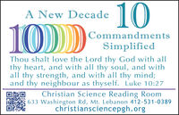 10100)A New DecadeCommandmentsSimplifiedThou shalt love the Lord thy God with allthy heart, and with all thy soul, and withall thy strength, and with all thy mind;and thy neighbour as thyself. Luke 10:27Christian Science Reading Room633 Washington Rd, Mt. Lebanon 412-531-0389christiansciencepgh.org 10 100) A New Decade Commandments Simplified Thou shalt love the Lord thy God with all thy heart, and with all thy soul, and with all thy strength, and with all thy mind; and thy neighbour as thyself. Luke 10:27 Christian Science Reading Room 633 Washington Rd, Mt. Lebanon 412-531-0389 christiansciencepgh.org