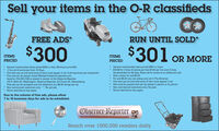 Sell your items in the O-R classifiedsFREE ADS*RUN UNTIL SOLD*$300$301 OR MOREITEMSITEMSPRICEDPRICED* General merchandise items priced $300 or less Minimum price $10.3 line ad (4 words per line). 10 Days.* One Item per ad and total price of item must appear in ad. 5 ad maximum per household. Free ads can be placed: email ORclass@ observer-reporter.com,faxed to 724-225-2180 or placed in person at the Observer-Reporter,122 S Main St., Washington, Observer-Reporter, 32 Church St., WaynesburgFree ads can be accepted over the telephone at a $5.00 charge per ad.* Non-commercial customers only. No pet ads.Some restrictions may apply. General merchandise items priced $301 or more. $19.99 for 3 lines (4 words per line) $1.00 per line over 4 lines.Ad scheduled for 60 days. Must call to renew at no additional cost. Add a photo for just $5.00.* For just $5.00 you can pickup your ad in The Almanac. One item per ad and total price of item must appear in ad. Ads must be prepaid and can be placed in person or by phone.Non-commercial customers only. No pets. Some restrictions may apply.Due to the volume of free ads, please allow7 to 10 business days for ads to be scheduled.Observer-ReporterReach over 1000,000 readers daily Sell your items in the O-R classifieds FREE ADS* RUN UNTIL SOLD* $300 $301 OR MORE ITEMS ITEMS PRICED PRICED * General merchandise items priced $300 or less Minimum price $10. 3 line ad (4 words per line). 10 Days. * One Item per ad and total price of item must appear in ad. 5 ad maximum per household.  Free ads can be placed: email ORclass@ observer-reporter.com, faxed to 724-225-2180 or placed in person at the Observer-Reporter, 122 S Main St., Washington, Observer-Reporter, 32 Church St., Waynesburg Free ads can be accepted over the telephone at a $5.00 charge per ad. * Non-commercial customers only. No pet ads. Some restrictions may apply.  General merchandise items priced $301 or more.  $19.99 for 3 lines (4 words per line) $1.00 per line over 4 lines. Ad sch