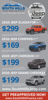 SOUTH HILLS ISSOUTH HILLSChrysler | Dodge Jeep Ram| FiatRoute 19 - Peters Township - 724-941-4300Pittsburgh'sJeepHOME FORALL THINGS2020 JEEP GLADIATOR SPORT$2992020 JEEP COMPASS TTUDE4X4$1692020 JEEP CHEROKEELATITUDEPLUS 4X4$1992020 JEEP GRAND CHEROKEELAREDO 4X4$1992 H Lewww.SouthHillsJeep.comGET PREAPPROVED NOW!www.SouthHillsFinance.com SOUTH HILLS IS SOUTH HILLS Chrysler | Dodge Jeep Ram| Fiat Route 19 - Peters Township - 724-941-4300 Pittsburgh's Jeep HOME FOR ALL THINGS 2020 JEEP GLADIATOR SPORT $299 2020 JEEP COMPASS TTUDE 4X4 $169 2020 JEEP CHEROKEE LATITUDE PLUS 4X4 $199 2020 JEEP GRAND CHEROKEE LAREDO 4X4 $199 2 H Le www.SouthHillsJeep.com GET PREAPPROVED NOW! www.SouthHillsFinance.com