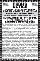 """PUBLICNOTICESUMMARY OF EVIDENCE FOR ANUNUSUAL LIQUIDATION AUCTION ATAMERICAN LEGION HALL168 Park Avenue, WASHINGTON, PA 15301SUNDAY, MARCH 8TH AT 1:00 P.M.INSPECTION AT 1:30 P.M.HANDMADE IMPORTED RUGSThe Bales of carpet were transported by LUFTHANSA airlines.Date of expectation was Oct. 18, 2009. Date of Importation wasOct. 22, 2009. On Nov. 1, 2009 the good entered U.S. (Port ofEntry). On Nov. 21, 2009 Customs gave Notice of Seizure (19U.S.c.1592). On Dec. 21, 2009 Customs denied the petition anddirected further petitions to be filed """"within 60 days"""".On April 2, 2010 the Attorney for the Importer filed a SupplementalPetition. This was rejected as being out of time. The Importerwas required to pay $24,695 for release of his carpets. Inaccordance with commercial regulations total liquidation byauction has been ordered for this merchandise which has beenin storage for a long period of time to raise immediate cash.We will proceed with liquidation of this merchandise (which areall handmade). This merchandise includes Persian, CaucasianArmenian and Turkish Rugs. Certified as Hamedan, Kashan,Heriz, Sarouk, Isfahan, Bidjar, Kazak, Nain, Harati, PrayerRugs, Hunting, Tree of Life, Long Runners, etc... including abeautiful 10ft. x 14ft Armenian Lili Han.Terms: Cash, Check, Visa, M/C, Discover. 10% Buyers Premium.No liens, encumbrances or outstanding charges. No delivery, goodsreleased only for immediate disposal, payment and removal. Inaccordance with US government laws, each carpet labelled withcountry of origin, fiber content and Certified genuine handmade.For more info please call (240) 994-1915. Certified PennsylvaniaLicensed Auctioneer 2339-L H. Kabir Baik. PUBLIC NOTICE SUMMARY OF EVIDENCE FOR AN UNUSUAL LIQUIDATION AUCTION AT AMERICAN LEGION HALL 168 Park Avenue, WASHINGTON, PA 15301 SUNDAY, MARCH 8TH AT 1:00 P.M. INSPECTION AT 1:30 P.M. HANDMADE IMPORTED RUGS The Bales of carpet were transported by LUFTHANSA airlines. Date of expectation was Oct. 18, 2009. Date of Imp"""