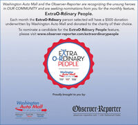 Washington Auto Mall and the Observer-Reporter are recognizing the unsung heroesin OUR COMMUNITY and are seeking nominations from you for the monthly feature,ExtraO-Rdinary People.Each month the ExtraO-Rdinary person selected will have a $500 donationunderwritten by Washington Auto Mall and donated to the charity of their choice.To nominate a candidate for the ExtraO-Rdinary People feature,please visit www.observer-reporter.com/extraordinarypeopleEXTRAO-RDINARYPEOPLEWshingtonAuto MallTl's all ot the malHondeHyundaProudly brought to you by:WashingtonAuto MallTIl's all at the mall.Observer-ReporterWoshingtonHondaSouth HilsToyotaWashingtonHyundaiobserver-reporter.com | Life Delivered Dailywashingtonautomall net Washington Auto Mall and the Observer-Reporter are recognizing the unsung heroes in OUR COMMUNITY and are seeking nominations from you for the monthly feature, ExtraO-Rdinary People. Each month the ExtraO-Rdinary person selected will have a $500 donation underwritten by Washington Auto Mall and donated to the charity of their choice. To nominate a candidate for the ExtraO-Rdinary People feature, please visit www.observer-reporter.com/extraordinarypeople EXTRA O-RDINARY PEOPLE Wshington Auto Mall Tl's all ot the mal Honde Hyunda Proudly brought to you by: Washington Auto Mall TIl's all at the mall. Observer-Reporter Woshington Honda South Hils Toyota Washington Hyundai observer-reporter.com | Life Delivered Daily washingtonautomall net