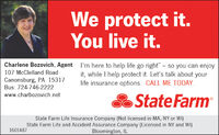 """We protect it.You live it.Charlene Bozovich, Agent l'm here to help life go right"""" - so you can enjoy107 McClelland Roadit, while I help protect it. Let's talk about yourlife insurance options. CALL ME TODAY.Canonsburg, PA 15317Bus: 724-746-2222State Farmwww.charbozovich.netState Farm Life Insurance Company (Not licensed in MA, NY or WI)State Farm Life and Accident Assurance Company (Licensed in NY and WI)Bloomington, IL1601487 We protect it. You live it. Charlene Bozovich, Agent l'm here to help life go right"""" - so you can enjoy 107 McClelland Road it, while I help protect it. Let's talk about your life insurance options. CALL ME TODAY. Canonsburg, PA 15317 Bus: 724-746-2222 State Farm www.charbozovich.net State Farm Life Insurance Company (Not licensed in MA, NY or WI) State Farm Life and Accident Assurance Company (Licensed in NY and WI) Bloomington, IL 1601487"""