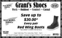 RED WING  BIRKENSTOCK  WOLVERINE  SAS  DANSKO  CLARKS  BROOKS  ECCOGranf'sShoesRAFTRANDRED WINGSHOESSASCONTORTSHOESWork - Outdoor ~ Comfort ~ CasualSave up to$30.00*RED WINGSHOESEvery pairRed Wing Boots*SEE GRANT'S SHOES FOR DETAILS.Giff CardsAvailableOpen Monday Thru Saturday 10am - 5pm327 South Oregon Street Ontario Oregon 97914  541-216-6002RED WING  BIRKENSTOCK  WOLVERINE  SAS  DANSKO  CLARKS  BROOKS  ECCOLike Us OnfacebookTONY LAMA  PENDLETON  MERREL BIRKENSTOCK270428TONY LAMA  PENDLETON  MERREL  BIRKENSTOCK RED WING  BIRKENSTOCK  WOLVERINE  SAS  DANSKO  CLARKS  BROOKS  ECCO Granf's Shoes RAFT RAND RED WING SHOES SAS CONTORT SHOES Work - Outdoor ~ Comfort ~ Casual Save up to $30.00* RED WING SHOES Every pair Red Wing Boots *SEE GRANT'S SHOES FOR DETAILS. Giff Cards Available Open Monday Thru Saturday 10am - 5pm 327 South Oregon Street Ontario Oregon 97914  541-216-6002 RED WING  BIRKENSTOCK  WOLVERINE  SAS  DANSKO  CLARKS  BROOKS  ECCO Like Us On facebook TONY LAMA  PENDLETON  MERREL BIRKENSTOCK 270428 TONY LAMA  PENDLETON  MERREL  BIRKENSTOCK