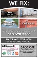 """WE FIX:CRAWLSPACESWETBASEMENTSSINKINGCONCRETEFOUNDATIONSContact us for a free assessment.610.628.3306FIX IT RIGHT. FIX IT NOw.0% FINANCING AVAILABLE.BOBasemenSyslems$400 OFFThe Basement, Crawl Space, Foundotlon Repair& Concrete Specialists""""Your Full Foundation,Crawl Space or WaterproofingSystem Installation2018Angles listSUPER SRVICEAWARD2019Businessof the Year100FamilyOwnedCannot be combined with any other offer. Please present atime of estimate. Cannot be odded to an existing estimate.BBBPA LICENSE O06745 NJ13VH04264100 WE FIX: CRAWL SPACES WET BASEMENTS SINKING CONCRETE FOUNDATIONS Contact us for a free assessment. 610.628.3306 FIX IT RIGHT. FIX IT NOw. 0% FINANCING AVAILABLE. BOBasemen Syslems $400 OFF The Basement, Crawl Space, Foundotlon Repair & Concrete Specialists"""" Your Full Foundation, Crawl Space or Waterproofing System Installation 2018 Angles list SUPER SRVICE AWARD 2019 Business of the Year 100 Family Owned Cannot be combined with any other offer. Please present at ime of estimate. Cannot be odded to an existing estimate. BBB PA LICENSE O06745 NJ13VH04264100"""