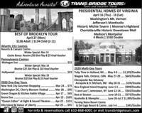 """Adventure Awaits!1 TRANS-BRIDGE TOURSTours and Vacation TravelPRESIDENTIAL HOMES OF VIRGINIAApril 16 (Thu) - 18 (Sat)Washington's Mt. VernonJefferson's MonticelloBEST OF BROOKLYN TOURApril 27 (Mon)$138 Adult 
