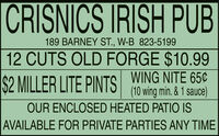 CRISNICS IRISH PUB189 BARNEY ST., W-B 823-519912 CUTS OLD FORGE $10.99$2 MILLER LITE PINTSWING NITE 65¢(10 wing min. & 1 sauce)OUR ENCLOSED HEATED PATIO ISAVAILABLE FOR PRIVATE PARTIES ANY TIME CRISNICS IRISH PUB 189 BARNEY ST., W-B 823-5199 12 CUTS OLD FORGE $10.99 $2 MILLER LITE PINTS WING NITE 65¢ (10 wing min. & 1 sauce) OUR ENCLOSED HEATED PATIO IS AVAILABLE FOR PRIVATE PARTIES ANY TIME