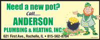 Need a new pot?Call...ANDERSONPLUMBING & HEATING, INC.621 First Ave., Rochelle, IL  815-562-878403032019 Need a new pot? Call... ANDERSON PLUMBING & HEATING, INC. 621 First Ave., Rochelle, IL  815-562-8784 03032019