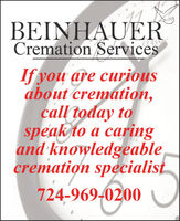 BEINHAUERCremation ServicesIf you are curiousabout cremation,call today tospeak to a caringand knowledgeablecremation specialist724-969-0200 BEINHAUER Cremation Services If you are curious about cremation, call today to speak to a caring and knowledgeable cremation specialist 724-969-0200