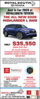"""ROYALSOUTHAO TOYOTAJust In For 2020 atROYALSOUTH TOYOTA!THE ALL NEW 2020HIGHLANDER L AWD]ONLY $35,550MSRP $38,06318"""" ALLOY WHEELSDYNAMIC RADAR CRUISE CONTROLANDROID AUDIO & APPLE CARPLAYSIRIUS XM""""Payment may vary depending on model, equipment choice, and final transaction priceToqualified Tier 1+ customers through Toyota Ainancial Services. Subject to availability Seeparticipating dealer for details. Offers ends 03-02-2020. Does not include College Grad orMitary Rebate. ToyotaCare covers normal factory scheduled service for 2 years or 25,000miles, whichever comes first. Offer valid in Ilinois, Indiana, Minnesota, and Wisconsin. SeeToyota dealer for details and exclusions.O ToyotaCareTOYOTA No Cost Service & RoadsideToyotaSafetySense2 YEARS or 25,000 MILES!NO COSTPLUS2 YEARS Roadside Engine Oil and FilterChange*Rotate TiresMulti-Point InspectionInspect & Adjust Fluid LevelsAssistanceand Unlimited Miles!With A 24 HOURTOLL-FREE NUMBER!w-ROYALSOoUTH812-331-1100  ROYALSOUTH.COM1/2 Mile South of Winslow Road on South Walnut StreetSnaw) ROYALSOUTHA O TOYOTA Just In For 2020 at ROYALSOUTH TOYOTA! THE ALL NEW 2020 HIGHLANDER L AWD ] ONLY $35,550 MSRP $38,063 18"""" ALLOY WHEELS DYNAMIC RADAR CRUISE CONTROL ANDROID AUDIO & APPLE CARPLAY SIRIUS XM """"Payment may vary depending on model, equipment choice, and final transaction priceTo qualified Tier 1+ customers through Toyota Ainancial Services. Subject to availability See participating dealer for details. Offers ends 03-02-2020. Does not include College Grad or Mitary Rebate. ToyotaCare covers normal factory scheduled service for 2 years or 25,000 miles, whichever comes first. Offer valid in Ilinois, Indiana, Minnesota, and Wisconsin. See Toyota dealer for details and exclusions. O ToyotaCare TOYOTA No Cost Service & Roadside Toyota Safety Sense 2 YEARS or 25,000 MILES! NO COST PLUS 2 YEARS Roadside  Engine Oil and Filter Change* Rotate Tires Multi-Point Inspection Inspect & Adjust Fluid Levels Assistance and Unlimited Miles! With"""