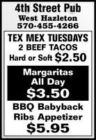 4th Street PubWest Hazleton570-455-4266TEX MEX TUESDAYS2 BEEF TACOSHard or Soft $2.50MargaritasAll Day$3.50BBQ BabybackRibs Appetizer$5.95 4th Street Pub West Hazleton 570-455-4266 TEX MEX TUESDAYS 2 BEEF TACOS Hard or Soft $2.50 Margaritas All Day $3.50 BBQ Babyback Ribs Appetizer $5.95