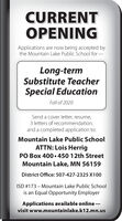 CURRENTOPENINGApplications are now being accepted bythe Mountain Lake Public School for-Long-termSubstitute TeacherSpecial EducationFall of 2020Send a cover letter, resume,3 letters of recommendation,and a completed application to:Mountain Lake Public SchoolATTN: Lois HerrigPO Box 400 450 12th StreetMountain Lake, MN 56159District Office: 507-427-2325 X100ISD #173 - Mountain Lake Public Schoolis an Equal Opportunity EmployerApplications available online-visit www.mountainlake.k12.mn.us CURRENT OPENING Applications are now being accepted by the Mountain Lake Public School for- Long-term Substitute Teacher Special Education Fall of 2020 Send a cover letter, resume, 3 letters of recommendation, and a completed application to: Mountain Lake Public School ATTN: Lois Herrig PO Box 400 450 12th Street Mountain Lake, MN 56159 District Office: 507-427-2325 X100 ISD #173 - Mountain Lake Public School is an Equal Opportunity Employer Applications available online- visit www.mountainlake.k12.mn.us