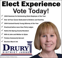 Elect ExperienceVote Today!2005 Nominee for Outstanding State Employee of the YearOver 18 Year Career Dedicated to Children and Families2004 Garland County Young Attorney of the YearPracticed before more than Thirty JudgesNative Hot Spring County ResidentWife to John and Mother to DylanTireless Community ServantElection March 3rdDRURYDISTRICT JUDGEPaid for by Friends of Amburr Drury Elect Experience Vote Today! 2005 Nominee for Outstanding State Employee of the Year Over 18 Year Career Dedicated to Children and Families 2004 Garland County Young Attorney of the Year Practiced before more than Thirty Judges Native Hot Spring County Resident Wife to John and Mother to Dylan Tireless Community Servant Election March 3rd DRURY DISTRICT JUDGE Paid for by Friends of Amburr Drury