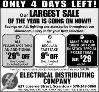 ONLY 4 DAYS LEFT!Our LARGEST SALEOF THE YEAR IS GOING ON NOW!!Savings on ALL lighting and accessories throughout ourshowroom. Hurry in for your best selection!ALLYELLOW TAGS TAKEAN ADDITIONALALLREGULARTAGS TAKEMAKE SURE TOCHECK OUT OURIN-STOCK SPECIALPRICED ITEMS*29% FF9% OFFjust $29the lowestticketed price!the ticketedprice!each!!* In-stock merchandise only. Excludes prior sales. Sale ends 3-7-20.ELECTRICAL DISTRIBUTINGCOMPANY637 Luzerne Street, Scranton  570-343-5868Mon., Tues., Weds., & Fri. 7 A.M. - 5 P.M.  Thurs. 7 A.M. - 7 P.M. & Sat. 8 A.M. - 2 P.M. ONLY 4 DAYS LEFT! Our LARGEST SALE OF THE YEAR IS GOING ON NOW!! Savings on ALL lighting and accessories throughout our showroom. Hurry in for your best selection! ALL YELLOW TAGS TAKE AN ADDITIONAL ALL REGULAR TAGS TAKE MAKE SURE TO CHECK OUT OUR IN-STOCK SPECIAL PRICED ITEMS *29% FF 9% OFF just $29 the lowest ticketed price! the ticketed price! each!! * In-stock merchandise only. Excludes prior sales. Sale ends 3-7-20. ELECTRICAL DISTRIBUTING COMPANY 637 Luzerne Street, Scranton  570-343-5868 Mon., Tues., Weds., & Fri. 7 A.M. - 5 P.M.  Thurs. 7 A.M. - 7 P.M. & Sat. 8 A.M. - 2 P.M.