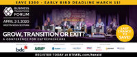 SAVE $200 - EARLY BIRD DE ADLINE MARCH 11!BUSINESSBUSINESSTRANSITIONSFORUMTRANSITIONSFORUMGOW, SELL or EYAPRIL 2-3,2020ou the tools todue of your bWESTIN NOVA SCOTIANGROW, TRANSITION OR EXIT?A CONFERENCE FOR ENTREPRENEURSLASTCHANCETOSAVE!PRESENTING SPONSORENDEAVOUR SPONSsORENTERPRISE SPONSORREGISTRATION SPONSsORVENTURE SPONSORSRoynatMNPBDOSeaFort CapitalFIRSTWESTbdcFIREPOWERGrant Thomon.PITALREGISTER TODAY at BTFATL.com/herald SAVE $200 - EARLY BIRD DE ADLINE MARCH 11! BUSINESS BUSINESS TRANSITIONS FORUM TRANSITIONS FORUM GOW, SELL or EY APRIL 2-3,2020 ou the tools to due of your b WESTIN NOVA SCOTIAN GROW, TRANSITION OR EXIT? A CONFERENCE FOR ENTREPRENEURS LAST CHANCE TO SAVE! PRESENTING SPONSOR ENDEAVOUR SPONSsOR ENTERPRISE SPONSOR REGISTRATION SPONSsOR VENTURE SPONSORS Roynat MNP BDO SeaFort Capital FIRSTWEST bdc FIREPOWER Grant Thomon .PITAL REGISTER TODAY at BTFATL.com/herald
