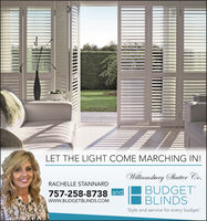 "LET THE LIGHT COME MARCHING IN!Wiltiamsburg Shatter Co.BUDGETBLINDSRACHELLE STANNARD757-258-8738 andwww.BUDGETBLINDS.COMStyle and service for every budget."" LET THE LIGHT COME MARCHING IN! Wiltiamsburg Shatter Co. BUDGET BLINDS RACHELLE STANNARD 757-258-8738 and www.BUDGETBLINDS.COM Style and service for every budget."""