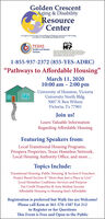 """Golden CrescentAging & DisabilityResourceCenterAFropan by the Golden Crent eonal ang Commaan wth undangprovdad by Tea Hat and Humin SemceTEXASHealth and HumanServices1-855-937-2372 (855-YES-ADRC)""""Pathways to Affordable Housing""""March 11, 202010:00 am  2:00 pmUniversity of Houston, VictoriaUniversity North Bldg.3007 N Ben WilsonVictoria, Tx 77901Join us!Learn Valuable InformationRegarding Affordable HousingFeaturing Speakers from:Local Transitional Housing Programs,Prospera Properties, Texas Homeless Network,Local Housing Authority Office, and more...Topics Include:Transitional Housing,. Public Housing, & Section 8 VouchersProject Based Section 8: """"More than Just a Place to Live""""Local Homeless Coalitions: Services and PurposeTax Credit Properties & Area Median IncomeAffordable Housing vs Housing that's AffordableRegistration is preferred but Walk-Ins are Welcome!Please call Kem at 361-578-1587 Ext 212to Register or for QuestionsThis Event is Free and Open to the Public Golden Crescent Aging & Disability Resource Center AFropan by the Golden Crent eonal ang Commaan wth undang provdad by Tea Hat and Humin Semce TEXAS Health and Human Services 1-855-937-2372 (855-YES-ADRC) """"Pathways to Affordable Housing"""" March 11, 2020 10:00 am  2:00 pm University of Houston, Victoria University North Bldg. 3007 N Ben Wilson Victoria, Tx 77901 Join us! Learn Valuable Information Regarding Affordable Housing Featuring Speakers from: Local Transitional Housing Programs, Prospera Properties, Texas Homeless Network, Local Housing Authority Office, and more... Topics Include: Transitional Housing,. Public Housing, & Section 8 Vouchers Project Based Section 8: """"More than Just a Place to Live"""" Local Homeless Coalitions: Services and Purpose Tax Credit Properties & Area Median Income Affordable Housing vs Housing that's Affordable Registration is preferred but Walk-Ins are Welcome! Please call Kem at 361-578-1587 Ext 212 to Register or for Questions This Event is Free and Open to the Public"""
