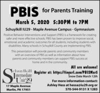 PBISfor Parents TrainingMarch 5, 2020 5:30PM to 7PMSchuylkill IU29 - Maple Avenue Campus - GymnasiumPositive Behavior Interventions and Support (PBIS) is a framework for creatingsafer and more effective schools. PBIS has been proven to improve social,emotional, and academic outcomes for all students, including students withdisabilities. Many schools in Schuylkill County are implementing PBIS.This presentation will provide parents and community memberswith an overview of PBIS as well as information about howparents and community members can support PBIS success athome and in the community.All are welcome!SEchuylkill Register at: https://tinyurl.com/PBISMar5Jntermediate'Unit 29Snow Date March 12thFor more information contact:Ashley Hess at hessa@iu29.org or17 Maple AvenueMarlin, PA 17951570-544-9131 X 1283 PBIS for Parents Training March 5, 2020 5:30PM to 7PM Schuylkill IU29 - Maple Avenue Campus - Gymnasium Positive Behavior Interventions and Support (PBIS) is a framework for creating safer and more effective schools. PBIS has been proven to improve social, emotional, and academic outcomes for all students, including students with disabilities. Many schools in Schuylkill County are implementing PBIS. This presentation will provide parents and community members with an overview of PBIS as well as information about how parents and community members can support PBIS success at home and in the community. All are welcome! SE chuylkill Register at: https://tinyurl.com/PBISMar5 Jntermediate 'Unit 29 Snow Date March 12th For more information contact: Ashley Hess at hessa@iu29.org or 17 Maple Avenue Marlin, PA 17951 570-544-9131 X 1283