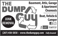 Basement, Attic, Garage& ApartmentCleanoutsTHEDUMPI Boat, Vehicle &CamperJUNKREMOVALACCREDITED Angies listBBBBUSINESSReviews you can trust.(207) 450-5858  www.thedumpguy.com Fully Insured Basement, Attic, Garage & Apartment Cleanouts THE DUMP I Boat, Vehicle & Camper JUNK REMOVAL ACCREDITED Angies list BBB BUSINESS Reviews you can trust. (207) 450-5858  www.thedumpguy.com Fully Insured