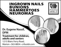 INGROWN NAILSBUNIONSHAMMERTOESNEUROMASFOOT&ANKLESPECIALISTS OF 1OWADr. Eugene Nassif,DPMTreatment for children,adults and seniors1215 Blairs Ferry Road,Marion  363-8854  crfootdr.com INGROWN NAILS BUNIONS HAMMERTOES NEUROMAS FOOT& ANKLE SPECIALISTS OF 1OWA Dr. Eugene Nassif, DPM Treatment for children, adults and seniors 1215 Blairs Ferry Road, Marion  363-8854  crfootdr.com