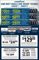 """GOOD YEAR.OUR BEST DEALS ARE READY TO ROLLJANUARY 1  MARCH 31By online or mail-in rebate. Rebates paid by Goodyear Prepaid Mastercard.AN ADDED BONUS OF UP TO Wrangler AN-Terrain Adventarewith KeviarGET UP TO$75BACK + $75 Assurane"""" WeatherReadyON A SET OF 4 SELECTSOODVEAR TIRESWHEN YOU USE THEGOODYEAR CREDIT CARO Eagle"""" Exhilarate50BACK50MOREGET UP TOAN ADDED BONUS OF UP TO Assurance"""" Maxlife"""" Wrangler DuraTrac Wrangler Fortitude HT(excludes C-Type)ON A SET OF 4 SELECT600DYEAR TIRESWHEN YOU USE THESOODYEAR CREDIT CARD Assurance"""" All-Season· Eagle Sport All-Sea son(excludes ROF+SCT) WinterCommandGOODYEAR CHEDIT CARD. Wrangler TrailRunner ATGET UP TOAN ADDED BONUS OF UP TO25BACK$25MOREON A SET OF 4 SELECTGOODYEAR TIRESWHEN YOU USE THEOFFERS AVAILABLE AT THE FOLLOWING LOCATIONS:MAVermon RoaMorionTIRETIRECOLLINS ROADTIRE COTestside100 Collins Rd NEBLAIRS FERRY TIREand auto tenvice4009 Blairs Ferry Rd NE 3200 Williams Blvd SWCedar Rapids, IA 524114217 Mt. Vernon RdCedar Rapids, IA 524033270 7th Ave.Cedar Rapids, IA 52402319-377-8686319-363-1764Marion, IA 52302Cedar Rapids, IA 52404319-377-4888319-826-6346319-366-7596OIL CHANGE SPECIALWe'll install up to five quarts ofMobil-semi-synthetic motor oiland oil filter. Most cars andlight trucks. Add disposal fees.DISC BRAKE JOB$12995Mobil $2495INCLUDES CERAMIC BRAKE PADSOffer good with coupon only. Not valid with otheroffers. This is an in-store dealer promotion. See store fordetails. Void where prohibited. Expires 3/31/20Offer good with coupon only. Not valid with otheroffers. This is an in-store dealer promotion. See store fordetails. Void where prohibited. Expires 3/31/20POTHOLE SPECIALSERVICE SAVINGS$5 OFF$10 OFF OVER S100.00$20 OFF ÔVER S200.00WHEEL ALIGNMENTANY SERVICEOVER $50.00Computerized Wheel AlignmentThrust Angle or 4-WheelOVER $100.00$10 OFFANY SERVICEOffer good with coupon only. Not valid with otheroffers. This is an in-store dealer promotion. See store fordetails. Void where prohibited. Expires 3/31/20Offer good w"""