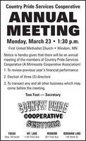 Country Pride Services CooperativeANNUALMEETINGMonday, March 23  1:30 p.m.First United Methodist Church  Windom, MNNotice is hereby given that there will be an annualmeeting of the members of Country Pride ServicesCooperative (A Minnesota Cooperative Association)1. To review previous year's financial performance2. Election of three (3) directors3. To transact any and all other business which maycome before the meeting.Tom Fast  SecretaryBOUNPRY PRIDECOOPERATIVESERVICESFULDAHwy. 59 SouthBINGHAM LAKEMT. LAKE1130 Third Ave.WINDOM251 First Ave.144 Ninth St. Country Pride Services Cooperative ANNUAL MEETING Monday, March 23  1:30 p.m. First United Methodist Church  Windom, MN Notice is hereby given that there will be an annual meeting of the members of Country Pride Services Cooperative (A Minnesota Cooperative Association) 1. To review previous year's financial performance 2. Election of three (3) directors 3. To transact any and all other business which may come before the meeting. Tom Fast  Secretary BOUNPRY PRIDE COOPERATIVE SERVICES FULDA Hwy. 59 South BINGHAM LAKE MT. LAKE 1130 Third Ave. WINDOM 251 First Ave. 144 Ninth St.