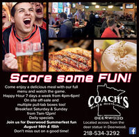 iceienScore some FUN!Come enjoy a delicious meal with our fullmenu and watch the game.Happy Hour 7 days a week from 4pm-6pm!On site off-sale andmultiple pull-tab boxes too!Breakfast Saturday & Sundayfrom 7am-12pm!Daily specialsJoin us for Deerwood Summerfest funBAR S RESTAURANTDEERWOJDLocated across from theAugust 14th & 15thDon't miss out on a good time!deer statue in Deerwood.218-534-3292f iceien Score some FUN! Come enjoy a delicious meal with our full menu and watch the game. Happy Hour 7 days a week from 4pm-6pm! On site off-sale and multiple pull-tab boxes too! Breakfast Saturday & Sunday from 7am-12pm! Daily specials Join us for Deerwood Summerfest fun BAR S RESTAURANT DEERWOJD Located across from the August 14th & 15th Don't miss out on a good time! deer statue in Deerwood. 218-534-3292 f