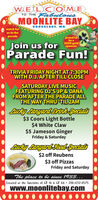 WELCOMETO THE abulousMOONLITE BAYCROSSLAKE, MNwatch forus in theparadeproud tobe aJoin us for 2020 geldParade Fun!sponsorTRIVIA FRIDAY NIGHT AT 7:3OPMWITH D.J. AFTER TILL CLOSESATURDAY LIVE MUSICFEATURING DJ'S JP & DANAFROM AFTER THE PARADE ALLTHE WAY THRU TIL 2AMauckg lanyarbDnbSpedals$3 Coors Light Bottle$4 White Claw$5 Jameson GingerFriday & Saturday$2 off Reubens$3 off PizzasFriday and SaturdayThe place to be since 1933...Lotated at the Junitions of CR 16 & CR 66 · 218-692-3575www.moonlitebay.com WELCOME TO THE abulous MOONLITE BAY CROSSLAKE, MN watch for us in the parade proud to be a Join us for 2020 geld Parade Fun! sponsor TRIVIA FRIDAY NIGHT AT 7:3OPM WITH D.J. AFTER TILL CLOSE SATURDAY LIVE MUSIC FEATURING DJ'S JP & DANA FROM AFTER THE PARADE ALL THE WAY THRU TIL 2AM auckg lanyarbDnbSpedals $3 Coors Light Bottle $4 White Claw $5 Jameson Ginger Friday & Saturday $2 off Reubens $3 off Pizzas Friday and Saturday The place to be since 1933... Lotated at the Junitions of CR 16 & CR 66 · 218-692-3575 www.moonlitebay.com