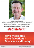 Mike Devine, Agent2200 E Parks Highway Suite A  Wasilla, AK 99654Bus: 907-373-4954 · www.teamdevine.orgLike a good neighbor, State Farm is there®State FarmHave Medicare?Have Questions?Give me a call today!1001058.1State Farm, Home Office, Bloomington, IL Mike Devine, Agent 2200 E Parks Highway Suite A  Wasilla, AK 99654 Bus: 907-373-4954 · www.teamdevine.org Like a good neighbor, State Farm is there® State Farm Have Medicare? Have Questions? Give me a call today! 1001058.1 State Farm, Home Office, Bloomington, IL