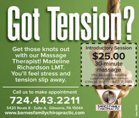 Got Tension?Get those knots outIntroductory Session I$25.00with our MassageTherapist! MadelineRichardson LMT.You'll feel stress andtension slip away.30-minutemassageOffer available to first-timecustomers only with mentionof this ad. Valid thru March 31, 2020.Call us to make appointment724.443.22115420 Route 8 - Suite A, Gibsonia, PA 15044BARNES FAMILYCHIROPRACTICwww.barnesfamilychiropractic.comadno=108200 Got Tension? Get those knots out Introductory Session I $25.00 with our Massage Therapist! Madeline Richardson LMT. You'll feel stress and tension slip away. 30-minute massage Offer available to first-time customers only with mention of this ad. Valid thru March 31, 2020. Call us to make appointment 724.443.2211 5420 Route 8 - Suite A, Gibsonia, PA 15044 BARNES FAMILY CHIROPRACTIC www.barnesfamilychiropractic.com adno=108200