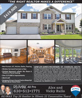 """THE RIGHT REALTOR MAKES A DIFFERENCE""$419,000 New Furnace, A/C, Kitchen, Baths, Flooring 40W129 JAMES MICHENER, ST. CHARLES, 60175 Window Surround Sunroom w/Spa Finished Basement w/Bath, Rec Room &Theatre w/Tiered Seating Over $175,000 in Improvements 20x15 Loft Gorgeous Privacy Fenced Yard w/WaterfallSeeing is truly believing w/ this like-new 4 bdrm, 2 full & 2 half bath home! Well over$175,000 in improvements to include New furnace, A/C, kitchen, baths, sunroomaddition, theatre room, flooring. Gorgeous custom kitch w/maple soft close & slideout cabinetry, granite counters, stainless appliances; window surround sunroomw/Sweetwater Spa; spacious family room w/glistening hardwoods & corner fireplace;20x15 awesome loft; huge master suite has walk-in loaded w/built-ins, custom luxuriousrenovated bath; quality basement includes tiered theater, recreation room, bath... Lushprivacy fenced yard w/brick paved patio & waterfall pond! Too much to mention! Closeto school, parks, trails, water park, Metra. No need to preview! To view all photos &listing detail, Text RBDZMPK to 52187.Pond & Brick Paved Patio!REMAX All Pro630 513 1771Alex andRE/MAXVicky Rullorulloserullos.com  www.therulloteam.comRE/MAX Top 20 Realtor in Illinois 22 Consecutive Years! ""THE RIGHT REALTOR MAKES A DIFFERENCE"" $419,000  New Furnace, A/C, Kitchen, Baths, Flooring 40W129 JAMES MICHENER, ST. CHARLES, 60175  Window Surround Sunroom w/Spa  Finished Basement w/Bath, Rec Room & Theatre w/Tiered Seating  Over $175,000 in Improvements  20x15 Loft  Gorgeous Privacy Fenced Yard w/Waterfall Seeing is truly believing w/ this like-new 4 bdrm, 2 full & 2 half bath home! Well over $175,000 in improvements to include New furnace, A/C, kitchen, baths, sunroom addition, theatre room, flooring. Gorgeous custom kitch w/maple soft close & slide out cabinetry, granite counters, stainless appliances; window surround sunroom w/Sweetwater Spa; spacious family room w/glistening hardwoods & corner fireplace; 20x15 awesome loft; huge master suite has walk-in loaded w/built-ins, custom luxurious renovated bath; quality basement includes tiered theater, recreation room, bath... Lush privacy fenced yard w/brick paved patio & waterfall pond! Too much to mention! Close to school, parks, trails, water park, Metra. No need to preview! To view all photos & listing detail, Text RBDZMPK to 52187. Pond & Brick Paved Patio! REMAX All Pro 630 513 1771 Alex and RE/MAX Vicky Rullo rulloserullos.com  www.therulloteam.com RE/MAX Top 20 Realtor in Illinois 22 Consecutive Years!"