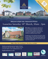 "Best Medium House BuilderHouHOPKINSMESWelcome to Blyth Vale, Halesworth IP19 8JX10am - 5pmLaunches Saturday 14th March,Blyth Vale is an exceptional collection of2, 3 & 4-bedroom traditional new homesoffering a range of styles and sizes from2 & 3-bedroom bungalows and charming2-bedroom cottages up to substantial4-bedroom detached family homes.Situated just a short walk from the town centreand rail station, and less than 10 miles from thebeautiful Suffolk coast at Southwold, Blyth Valeis ideally located to offer the very best of town,coast and country life.Help to Buy, Part Exchange & MoveEasy availableShowhome and marketing suite opens Saturday 14th Marchand thereafter will be open Thursday - Monday, 10am-5pm.Call: 01394 446860 or email: sales@hopkinshomes.co.ukhopkinshomes.co.ukHelpto BuyCONSUMERCODE FORHOME BUILDERSNABCPride in the JobWhatHouse?1000BUILD2019 Home BulderAwordBUILD2019 Design andBuld AwardsBacked byHM GovernmentBRITAINGOLDwww.consumercode.co.ukINNIMComputer generated images of Blyth Vale. ""Subject to qualifying criteria. Terms & Conditions apply.NINNIMOLD Best Medium House Builder Hou HOPKINS MES Welcome to Blyth Vale, Halesworth IP19 8JX 10am - 5pm Launches Saturday 14th March, Blyth Vale is an exceptional collection of 2, 3 & 4-bedroom traditional new homes offering a range of styles and sizes from 2 & 3-bedroom bungalows and charming 2-bedroom cottages up to substantial 4-bedroom detached family homes. Situated just a short walk from the town centre and rail station, and less than 10 miles from the beautiful Suffolk coast at Southwold, Blyth Vale is ideally located to offer the very best of town, coast and country life. Help to Buy, Part Exchange & MoveEasy available Showhome and marketing suite opens Saturday 14th March and thereafter will be open Thursday - Monday, 10am-5pm. Call: 01394 446860 or email: sales@hopkinshomes.co.uk hopkinshomes.co.uk Help to Buy CONSUMER CODE FOR HOME BUILDERS NABC Pride in the Job What House? 1000 BUILD 2019 Home Bulder Aword BUILD 2019 Design and Buld Awards Backed by HM Government BRITAIN GOLD www.consumercode.co.uk INNIM Computer generated images of Blyth Vale. ""Subject to qualifying criteria. Terms & Conditions apply. NINNIM OLD"