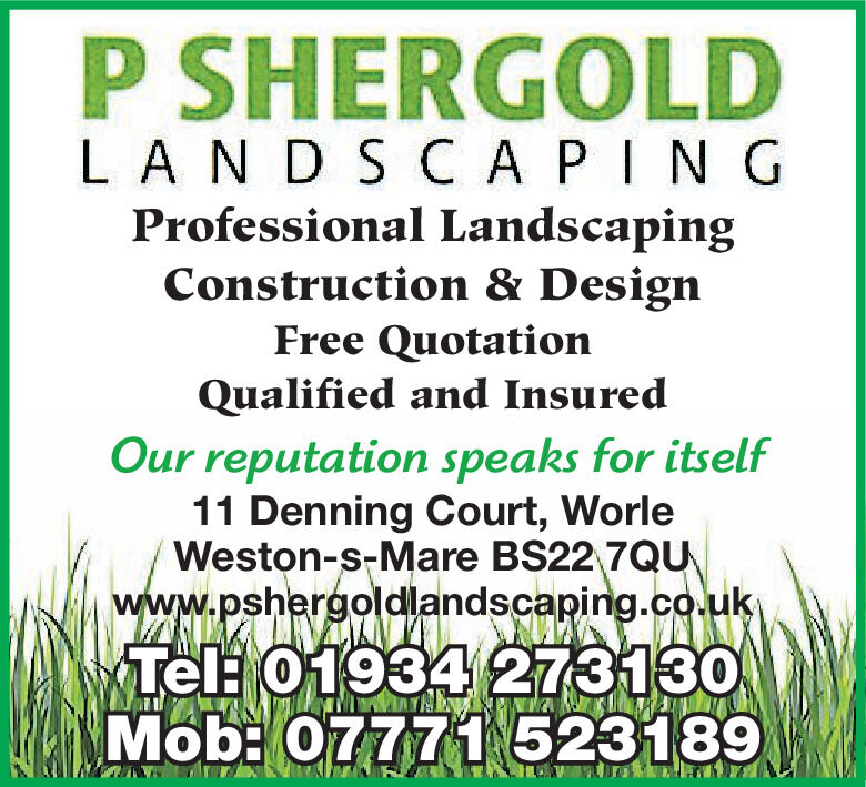 P SHERGOLDLANDSCAPINGProfessional LandscapingConstruction & DesignFree QuotationQualified and InsuredOur reputation speaks for itself11 Denning Court, WorleWeston-s-Mare BS22 7QUwww.pshergoldlandscaping.co.ukTel: 01934273130Mob: 07771523189 P SHERGOLD LANDSCAPING Professional Landscaping Construction & Design Free Quotation Qualified and Insured Our reputation speaks for itself 11 Denning Court, Worle Weston-s-Mare BS22 7QU www.pshergoldlandscaping.co.uk Tel: 01934273130 Mob: 07771523189