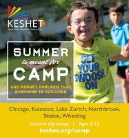 KESHETSpecial Needs. Extraordinary Opportunities.SUMMERCETis meant forCAMPSYOURSWOOSHONAND KESHET ENSURES THATEVERYONE 18 INCLUDEDChicago, Evanston, Lake Zurich, Northbrook,Skokie, WheelingInclusive day camps  Ages 3-12keshet.org/camp KESHET Special Needs. Extraordinary Opportunities. SUMMER CET is meant for CAMPS YOUR SWOOSH ON AND KESHET ENSURES THAT EVERYONE 18 INCLUDED Chicago, Evanston, Lake Zurich, Northbrook, Skokie, Wheeling Inclusive day camps  Ages 3-12 keshet.org/camp