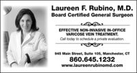 Laureen F. Rubino, M.D.Board Certified General SurgeonEFFECTIVE NON-INVASIVE IN-OFFICEVARICOSE VEIN TREATMENT.Call today to schedule a private evaluation.LRUBINO. MD.SURGERY945 Main Street, Suite 105, Manchester, CT860.645.1232www.laureenrubinomd.com Laureen F. Rubino, M.D. Board Certified General Surgeon EFFECTIVE NON-INVASIVE IN-OFFICE VARICOSE VEIN TREATMENT. Call today to schedule a private evaluation. LRUBINO. MD. SURGERY 945 Main Street, Suite 105, Manchester, CT 860.645.1232 www.laureenrubinomd.com