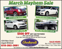 March Mayhem Sale2012 Mercedes Benz E-Class E3502010 Cadillac Escalade2016 Jeep Cherokee Latitude2015 Volkswagen Jetta SE$500 OFF ANY CAR PICTUREDOffer valid through 3/8/2020.If you don't see what you like we can find it for you!ly of Fine Automobie4344 Main Street(Egypt) Whitehall610-262-3081EberhardtSALES HOURS:Mon-Thurs 7:30am-6:00pmFri 7:30am-5:00pm  Sat 7:30am-NoonMOTORSSince 1924See website for more details www.eberhardtmotors.com March Mayhem Sale 2012 Mercedes Benz E-Class E350 2010 Cadillac Escalade 2016 Jeep Cherokee Latitude 2015 Volkswagen Jetta SE $500 OFF ANY CAR PICTURED Offer valid through 3/8/2020. If you don't see what you like we can find it for you! ly of Fine Automobie 4344 Main Street (Egypt) Whitehall 610-262-3081 Eberhardt SALES HOURS: Mon-Thurs 7:30am-6:00pm Fri 7:30am-5:00pm  Sat 7:30am-Noon MOTORS Since 1924 See website for more details www.eberhardtmotors.com