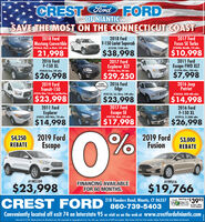 "Ford FORDOF NIANTICSAVE THE MOST ON THE CONNECTICUT COASTCREST2017 FordFocus SE Turbo#F4040A, Metalic, 51K miles2018 FordMustang ConvertibleFF4066A, Block on Block, 34K miles2018 FordF-150 Lariat Supercab#F2224N, 7238K miles$38,998$10,99821,9982016 FordF-150 XL2017 FordOn2011 FordExplorer XLT##3996A, Gray, 38K milesEscape FWD XLTIF4063A Gray, 24K milesF2299N, White, 100K miles$26,998$29,250$7,9982019 FordTransit-150F4059A, Whin, 11K mies, long Wheel Bese2016 FordEdge2016 JeepPatriotFORDCERTIFIEDF4015A, Sel, Silver, 24K milesF4034A, 4WD 48K miles$23,998$23,998$14,9982017 FordEscape SE#F4018A, Block, 34K miles2011 Ford2016 FordF-150 XLExplorer#F4007A, AWD White, 72K miles#F3991A, 21,388K miles$14,998$17,998$26,9980%$4,250REBATE2019 FordEscape2019 FordFusion$3,000REBATE#19ES109FINANCING AVAILABLEFOR 60 MONTHS.#19FU16$23,998CREST FORD ""860-739-5403$19,766218 Flanders Road, Niantic, CT 06357Starting atWORKS 3995FUEL TER PACRAGEor less after$10 rebateConveniently located off exit 74 on Interstate 95 or visit us on the web at www.crestfordofniantic.comSale ends 3/11/20. Vehice pictures for iltretion odly. Not responsikle for typagaphical eres. Tax stle, reg, end dec fes of S49 nt induded ""Mest fisnce with ferd. Pise indudes rebates, Ratal Trete ksiat Rabete ond daconts.PASATETwwwwwww Ford FORD OF NIANTIC SAVE THE MOST ON THE CONNECTICUT COAST CREST 2017 Ford Focus SE Turbo #F4040A, Metalic, 51K miles 2018 Ford Mustang Convertible FF4066A, Block on Block, 34K miles 2018 Ford F-150 Lariat Supercab #F2224N, 7238K miles $38,998 $10,998 21,998 2016 Ford F-150 XL 2017 Ford On 2011 Ford Explorer XLT ##3996A, Gray, 38K miles Escape FWD XLT IF4063A Gray, 24K miles F2299N, White, 100K miles $26,998 $29,250 $7,998 2019 Ford Transit-150 F4059A, Whin, 11K mies, long Wheel Bese 2016 Ford Edge 2016 Jeep Patriot FORD CERTIFIED F4015A, Sel, Silver, 24K miles F4034A, 4WD 48K miles $23,998 $23,998 $14,998 2017 Ford Escape SE #F4018A, Block, 34K miles 2011 Ford 2016 Ford F-150 XL Explorer #F4007A, AWD White, 72K miles #F3991A, 21,388K miles $14,998 $17,998 $26,998 0% $4,250 REBATE 2019 Ford Escape 2019 Ford Fusion $3,000 REBATE #19ES109 FINANCING AVAILABLE FOR 60 MONTHS. #19FU16 $23,998 CREST FORD ""860-739-5403 $19,766 218 Flanders Road, Niantic, CT 06357 Starting at WORKS 3995 FUEL TER PACRAGE or less after $10 rebate Conveniently located off exit 74 on Interstate 95 or visit us on the web at www.crestfordofniantic.com Sale ends 3/11/20. Vehice pictures for iltretion odly. Not responsikle for typagaphical eres. Tax stle, reg, end dec fes of S49 nt induded ""Mest fisnce with ferd. Pise indudes rebates, Ratal Trete ksiat Rabete ond daconts. PASATET www wwww"