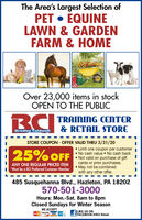 The Area's Largest Selection ofPET  EQUINELAWN & GARDENFARM & HOMEOver 23,000 items in stockOPEN TO THE PUBLICBCITRAINING CENTERBradley Caldweil& RETAIL STORESTORE COUPON - OFFER VALID THRU 3/31/20 Limit one coupon per customer No cash value  No cash back Not valid on purchase of giftcards or prior purchases.May not be combinedwith any other offer.25% OFFANY ONE REGULAR PRICED ITEM*Must be a BCI Preferred Customer Member485 Susquehanna Blvd., Hazleton, PA 18202570-501-3000Hours: Mon.-Sat. 8am to 8pmClosed Sundays for Winter SeasonWE ACCEPTLIKE US ONFACEBOOK@BCI RetailDSCOVERVISA The Area's Largest Selection of PET  EQUINE LAWN & GARDEN FARM & HOME Over 23,000 items in stock OPEN TO THE PUBLIC BCI TRAINING CENTER Bradley Caldweil & RETAIL STORE STORE COUPON - OFFER VALID THRU 3/31/20  Limit one coupon per customer  No cash value  No cash back  Not valid on purchase of gift cards or prior purchases. May not be combined with any other offer. 25% OFF ANY ONE REGULAR PRICED ITEM *Must be a BCI Preferred Customer Member 485 Susquehanna Blvd., Hazleton, PA 18202 570-501-3000 Hours: Mon.-Sat. 8am to 8pm Closed Sundays for Winter Season WE ACCEPT LIKE US ON FACEBOOK@BCI Retail DSCOVER VISA