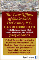 The Law Officesof Skokoski &DeCosmo, P.C.HAS RELOCATED TO165 Susquehanna Blvd.West Hazleton, Pa 18202(570) 455-0307We look forward to continuingto provide our clients in theHazleton Area with competent,friendly, and professionallegal advice at our newWest Hazleton location.Super Lawyers f The Law Offices of Skokoski & DeCosmo, P.C. HAS RELOCATED TO 165 Susquehanna Blvd. West Hazleton, Pa 18202 (570) 455-0307 We look forward to continuing to provide our clients in the Hazleton Area with competent, friendly, and professional legal advice at our new West Hazleton location. Super Lawyers f