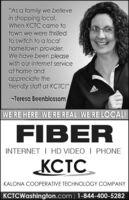 """""""As a family we believein shopping local.When KCTC came totown we were thrilledto switch to a localhomeiown provider.We have been pleasewith our internet serviceat home andappreciate thefriendly staff at KCTC!""""soppp-Teresa BeenblossomWE'RE HERE WE'RE REAL WE'RE LOCAL!FIBERINTERNET I HD VIDEO 