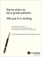 Some claim tobe a great partner.We put it in writing.Unlimited free transactions.No monthly account maintenance fees.Available account analysis with earnings credits.East Cambridge Business Checking. Upgrade to Local.EASTCAMBRIDGESAVINGS BANKMember FOIC | Member D Some claim to be a great partner. We put it in writing. Unlimited free transactions. No monthly account maintenance fees. Available account analysis with earnings credits. East Cambridge Business Checking. Upgrade to Local. EASTCAMBRIDGE SAVINGS BANK Member FOIC | Member D