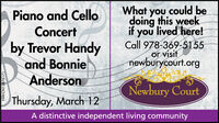 What you could beyoudoing this weekif you lived here!Call 978-369-5155or visitnewburycourt.orgPiano and CelloConcertby Trevor Handyand BonnieAndersonNewbury CourtThursday, March 12A distinctive independent living communityNW-CN13876171 What you could be you doing this week if you lived here! Call 978-369-5155 or visit newburycourt.org Piano and Cello Concert by Trevor Handy and Bonnie Anderson Newbury Court Thursday, March 12 A distinctive independent living community NW-CN13876171
