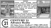 MEDFORDLawrence Estates! Beautifully updated9 room, Center Entrance Colonial/Tudor home.Fully applianced eat-in kitchen w/ graniteMonterosa Eastcountertops and stainless steel appliances.Natural woodwork and hardwood floorsthroughout. $859,900MEDFORDBeautiful 5 room, 6th floor unit at MonterosaEast. Features include 2 bedrooms, 2 baths,sliders to a balcony and a great view. Minutes tohighway and transportation. $479,900CENTURY 2121Advance Realty284 Salem Street, Medford  (781) 395-2121www.c2ladvance.com  agent@c21advance.comNW-CN13875219 MEDFORD Lawrence Estates! Beautifully updated 9 room, Center Entrance Colonial/Tudor home. Fully applianced eat-in kitchen w/ graniteMonterosa East countertops and stainless steel appliances. Natural woodwork and hardwood floors throughout. $859,900 MEDFORD Beautiful 5 room, 6th floor unit at Monterosa East. Features include 2 bedrooms, 2 baths, sliders to a balcony and a great view. Minutes to highway and transportation. $479,900 CENTURY 21 21 Advance Realty 284 Salem Street, Medford  (781) 395-2121 www.c2ladvance.com  agent@c21advance.com NW-CN13875219