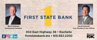 FIRST STATE BANKBrent OhlingerCommunity PresidentDavid EckhardtVice President/Loan Officer304 East Highway 38  Rochellefirststatebank.biz  815.562.2200MemberfOy inFDIC FIRST STATE BANK Brent Ohlinger Community President David Eckhardt Vice President/Loan Officer 304 East Highway 38  Rochelle firststatebank.biz  815.562.2200 Member fOy in FDIC
