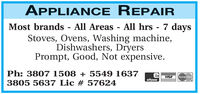 APPLIANCE REPAIR7 daysStoves, Ovens, Washing machine,Dishwashers, DryersPrompt, Good, Not expensive.Most brands - All Areas - All hrsPh: 3807 1508 + 5549 1637el VISAeftposMasterCard3805 5637 Lic # 57624 APPLIANCE REPAIR 7 days Stoves, Ovens, Washing machine, Dishwashers, Dryers Prompt, Good, Not expensive. Most brands - All Areas - All hrs Ph: 3807 1508 + 5549 1637 el VISA eftpos MasterCard 3805 5637 Lic # 57624
