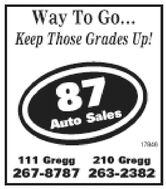 Way To Go...Keep Those Grades Up!87Auto Sales111 Gregg267-8787 263-2382210 Gregg Way To Go... Keep Those Grades Up! 87 Auto Sales 111 Gregg 267-8787 263-2382 210 Gregg