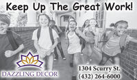 Keep Up The Great Work!1304 Scurry St.(432) 264-6000DAZZLING DECOR282319 Keep Up The Great Work! 1304 Scurry St. (432) 264-6000 DAZZLING DECOR 282319