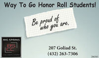 Way To Go Honor Roll Students!Be proadwho yo are.BIG SPRING207 Goliad St.(432) 263-7306COLLISION CENTER286583 Way To Go Honor Roll Students! Be proad who yo are. BIG SPRING 207 Goliad St. (432) 263-7306 COLLISION CENTER 286583