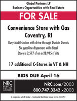 Global Partners LPBusiness Opportunities with Real EstateFOR SALEConvenience Store with GasCoventry, RIBusy Mobil station with drive-through Dunkin DonutsSix gasoline dispensers with dieselStore is 2,577 sf on a 28,915 sf site17 additional C-Stores in VT & NHBIDS DUE April 16NRCNRC.com/2003REALTY &CAPITALADVISORS800.747.3342 x2003In conjunction with RI broker  Continental Real Estate Group, Inc. Lic. #C15997 Global Partners LP Business Opportunities with Real Estate FOR SALE Convenience Store with Gas Coventry, RI Busy Mobil station with drive-through Dunkin Donuts Six gasoline dispensers with diesel Store is 2,577 sf on a 28,915 sf site 17 additional C-Stores in VT & NH BIDS DUE April 16 NRC NRC.com/2003 REALTY & CAPITAL ADVISORS 800.747.3342 x2003 In conjunction with RI broker  Continental Real Estate Group, Inc. Lic. #C15997