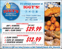 It's always summer atIGGY'S!A Rhode istandTraditionIGGY'SYouTubeDoughboys &Chowder House1151 Point Judith Ave.Narragansett401-783-5608EST. 1989IGGY'S SPECIALANY 2 DINNERS,CHOWDER OR SALAD WITH EA.AND 6 CLAM CAKESFOR ONLY$29.99With Coupon Only May Not Be Combined With Other Offer  Not Valid At Boardwalk (TO) Exp. 03/31/20IGGY'S COMBO6 CLAM CAKES2 CUPS OF CHOWDER2 FOUNTAIN DRINKSWith Coupon Only  May Not Be Combined With Any Other Offer Not Valid At Boerdwalk (TO) Exp. 03/31/20$12.99PLUS TAXBe sure to visit our other location at 889 Oakland Beach Ave.,Warwick It's always summer at IGGY'S! A Rhode istand Tradition IGGY'S You Tube Doughboys & Chowder House 1151 Point Judith Ave. Narragansett 401-783-5608 EST. 1989 IGGY'S SPECIAL ANY 2 DINNERS, CHOWDER OR SALAD WITH EA. AND 6 CLAM CAKES FOR ONLY $29.99 With Coupon Only May Not Be Combined With Other Offer  Not Valid At Boardwalk (TO) Exp. 03/31/20 IGGY'S COMBO 6 CLAM CAKES 2 CUPS OF CHOWDER 2 FOUNTAIN DRINKS With Coupon Only  May Not Be Combined With Any Other Offer Not Valid At Boerdwalk (TO) Exp. 03/31/20 $12.99 PLUS TAX Be sure to visit our other location at 889 Oakland Beach Ave.,Warwick