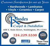 Customer Satisfaction for over 45 Years Hardwoods  LaminatesVinyls  Ceramics  CarpethodesCarpet & Installation408 S. Main Street, Washington, PA 15301CommunOfidiaOffe*2018*BEST OF THEIparters*2017*BEST OF THE724.229.5330 (bestbestFIRST PLACEOtserver ReperterFIRST PLACEObscrece-ReporterCommUNYCommOer*2018*ST OF THESncebestfLike Us OnFIRST PLACEOtseruer Reportering ur CoeeYfacebook Iwww.rhodescarpet.comThree TimeWinner! Customer Satisfaction for over 45 Years  Hardwoods  Laminates Vinyls  Ceramics  Carpet hodes Carpet & Installation 408 S. Main Street, Washington, PA 15301 Commun Ofidia Offe *2018* BEST OF THEI parters *2017* BEST OF THE 724.229.5330 (best best FIRST PLACE Otserver Reperter FIRST PLACE Obscrece-Reporter CommUNY Comm Oer *2018* ST OF THE Snce best f Like Us On FIRST PLACE Otseruer Reporter ing ur CoeeY facebook I www.rhodescarpet.com Three Time Winner!